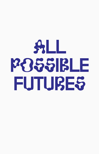 All Possible Futures <br> edited by Jon Sueda SOLD OUT