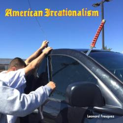 American Irrationalism<br>Leonard Fresquez<br>SOLD OUT