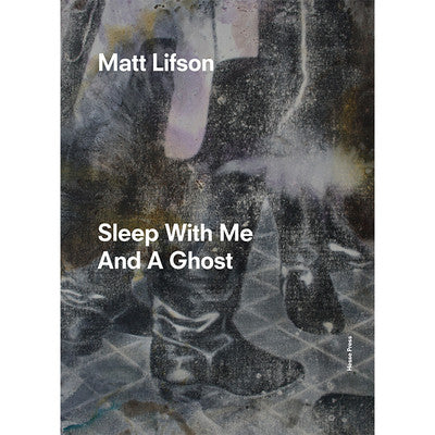 Sleep With Me And A Ghost<br>Matt Lifson