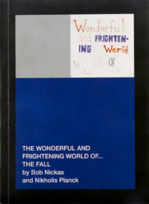 The Wonderful and Frightening World Of...The Fall<br>by Bob Nickas and Nikholis Planck