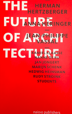 The Future of Architecture <br>Herman Hertzbeger et al.</br>
