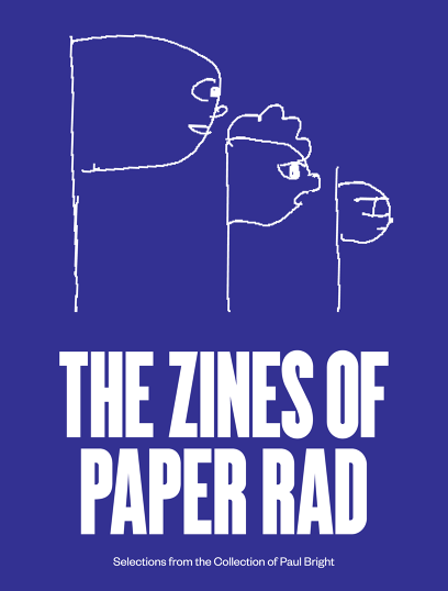 The Zines Of Paper Rad<br> Ben Jones, Jacob Ciocci, Jessica Ciocci