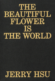 THE BEAUTIFUL FLOWER  IS THE WORLD<br> Jerry Hsu
