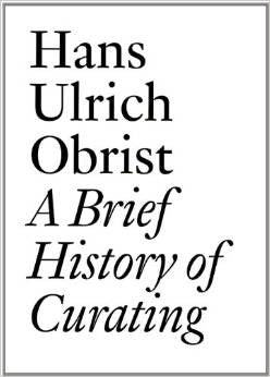 A Brief History Of Curating<br>Hans Ulrich Obrist
