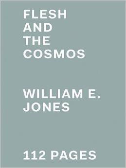 Flesh And The Cosmos<br>William E. Jones