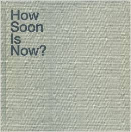 How Soon Is Now?<br>Alex Klein, André Rottmann and Kaja Silverman