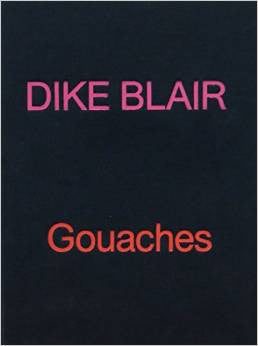 Gouaches<br>Dike Blair<br>SOLD OUT