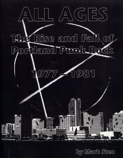 All Ages: The Rise and Fall of Portland Punk 1977-1982<br>Mark Stern