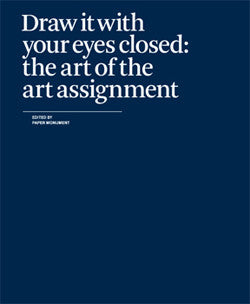 Draw It With Your Eyes Closed: The Art of the Art Assignment <br>Edited by Paper Monument <br> SOLD OUT