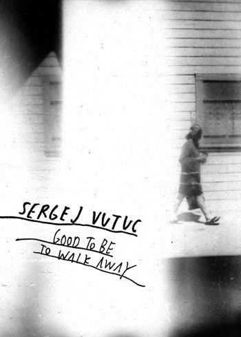Good to Be,To Walk Away<br>Sergej Vutuc