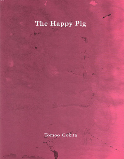 The Happy Pig <br> by Tomoo Gokita <br> SOLD OUT