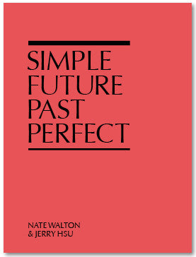 SIMPLE FUTURE PAST PERFECT <br> Nate Walton & Jerry Hsu<br>SOLD OUT