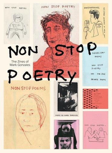 Non Stop Poetry: The Zines of Mark Gonzales<br>SOLD OUT