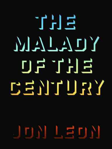 The Malady of the Century <br> by Jon Leon (signed)