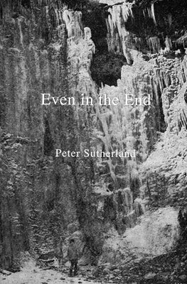Even in the End <br> by Peter Sutherland <br> SOLD OUT