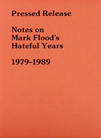 Pressed Release<br>Notes on Mark Flood's Hateful Years <br> SOLD OUT