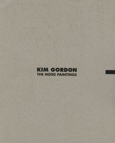 Noise Paintings <br> by Kim Gordon <br> SOLD OUT