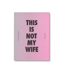 This Is Not My Wife<br>by Erik Van Der Weijde