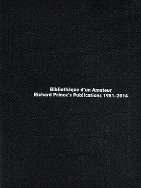 Bibliothèque d'un amateur<br>Richard Prince's Publications <br>1981-2014<br>SOLD OUT