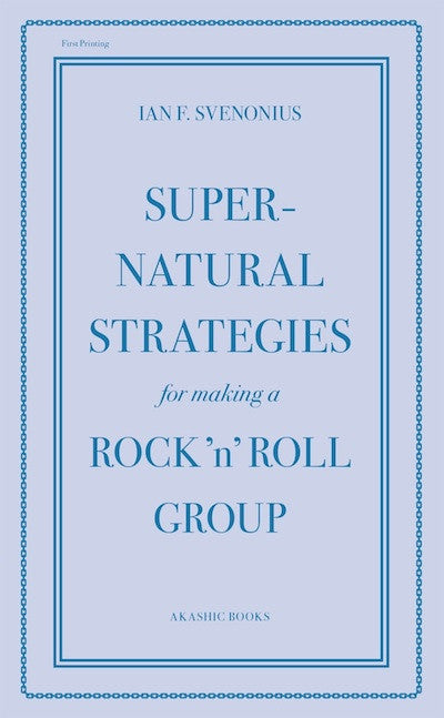 Supernatural Strategies for Making A Rock'n'Roll Group<br>by Ian F. Svenonius
