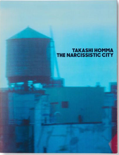 Takashi Homma <br> The Narcissistic City