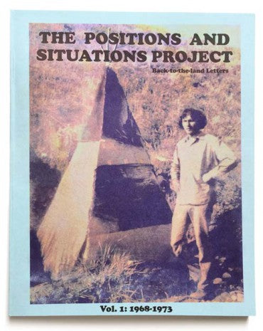 The Positions and Situations Project: Back-to-the-land Letters Vol 1: 1968-1973<BR>SOLD OUT