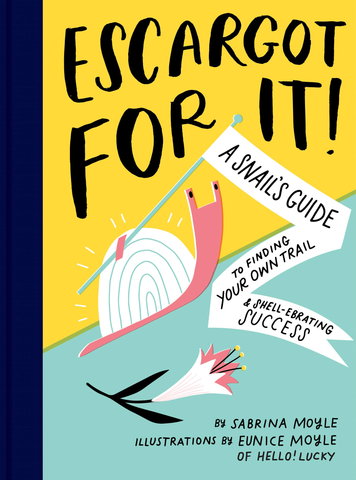Escargot for It: A Snail's Guide to Finding Your Own Trail and Shell-ebrating Success