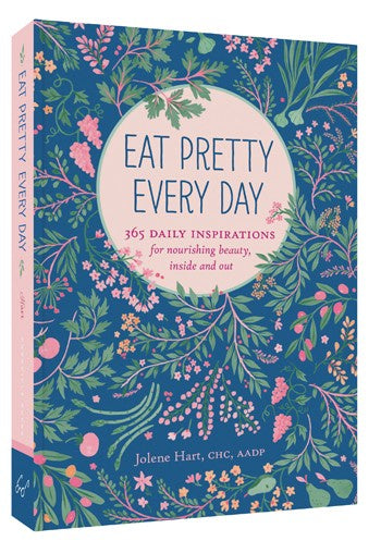 Eat Pretty Every Day - 365 Daily Inspirations