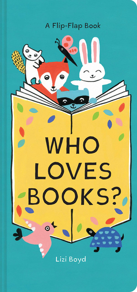 Who Loves Books? A Lift the Flap Book