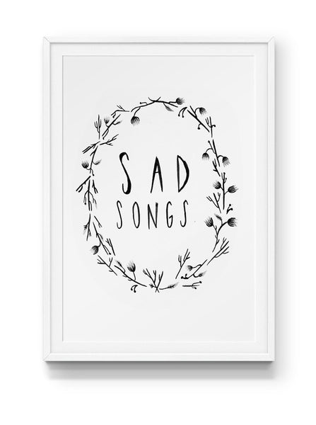 Sad Songs Print