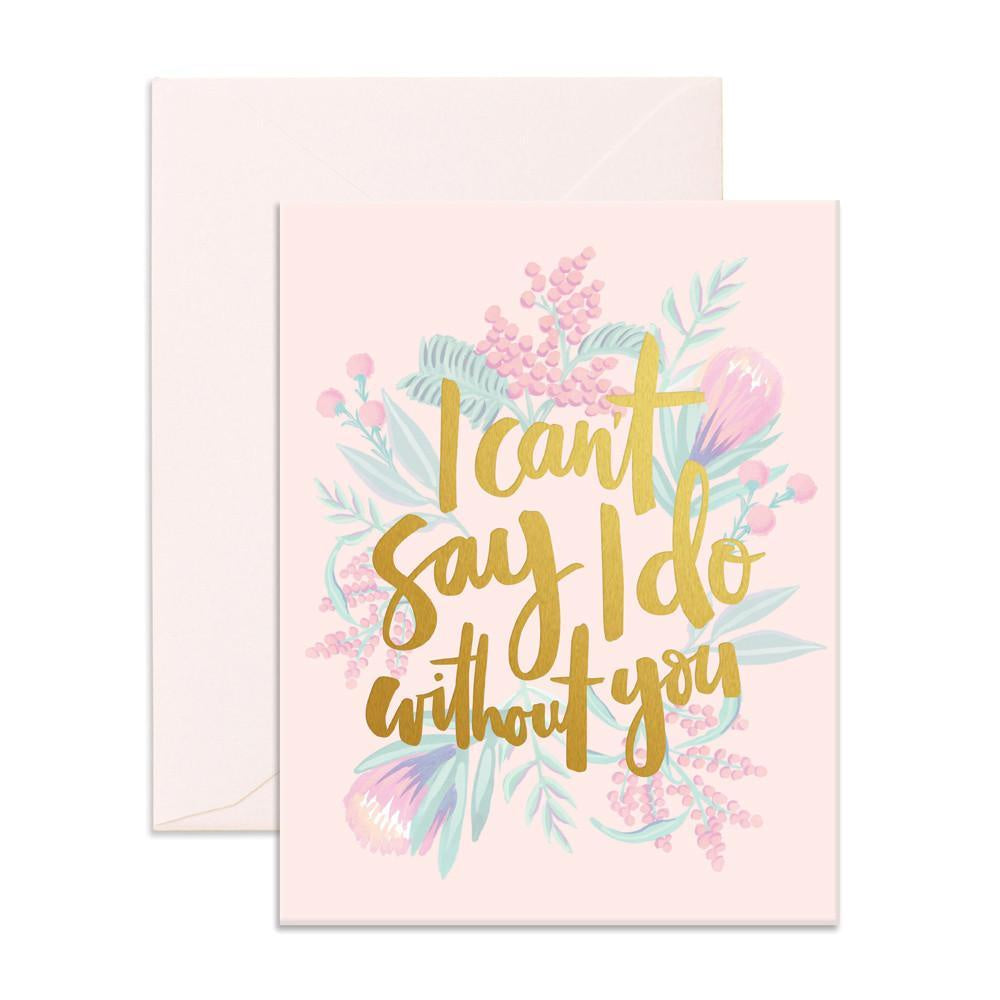 I Cant Say I Do Without You Card