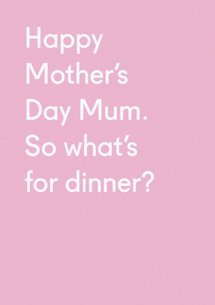 Mum, what's for dinner? Mother's Day Card
