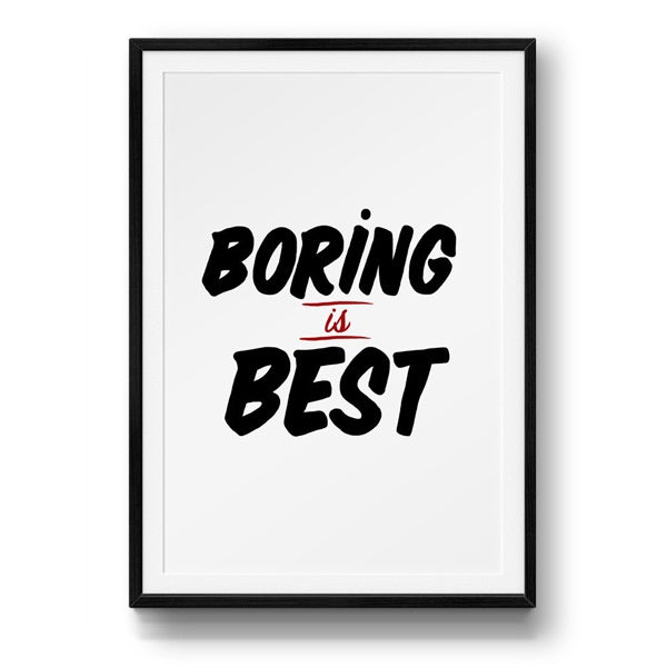 SHC - Boring Is Best Print