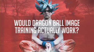Would Dragon Ball Image Training Actually Work? (TEN studies) (2019)