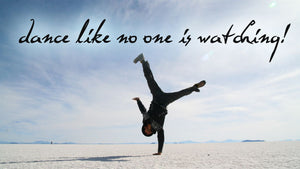 Dance Like No One Is Watching!