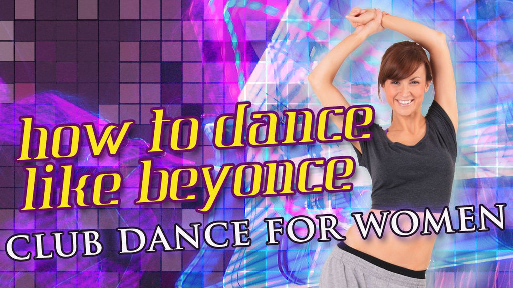 How To Dance Like Beyonce: Beginner Club Dance For Women