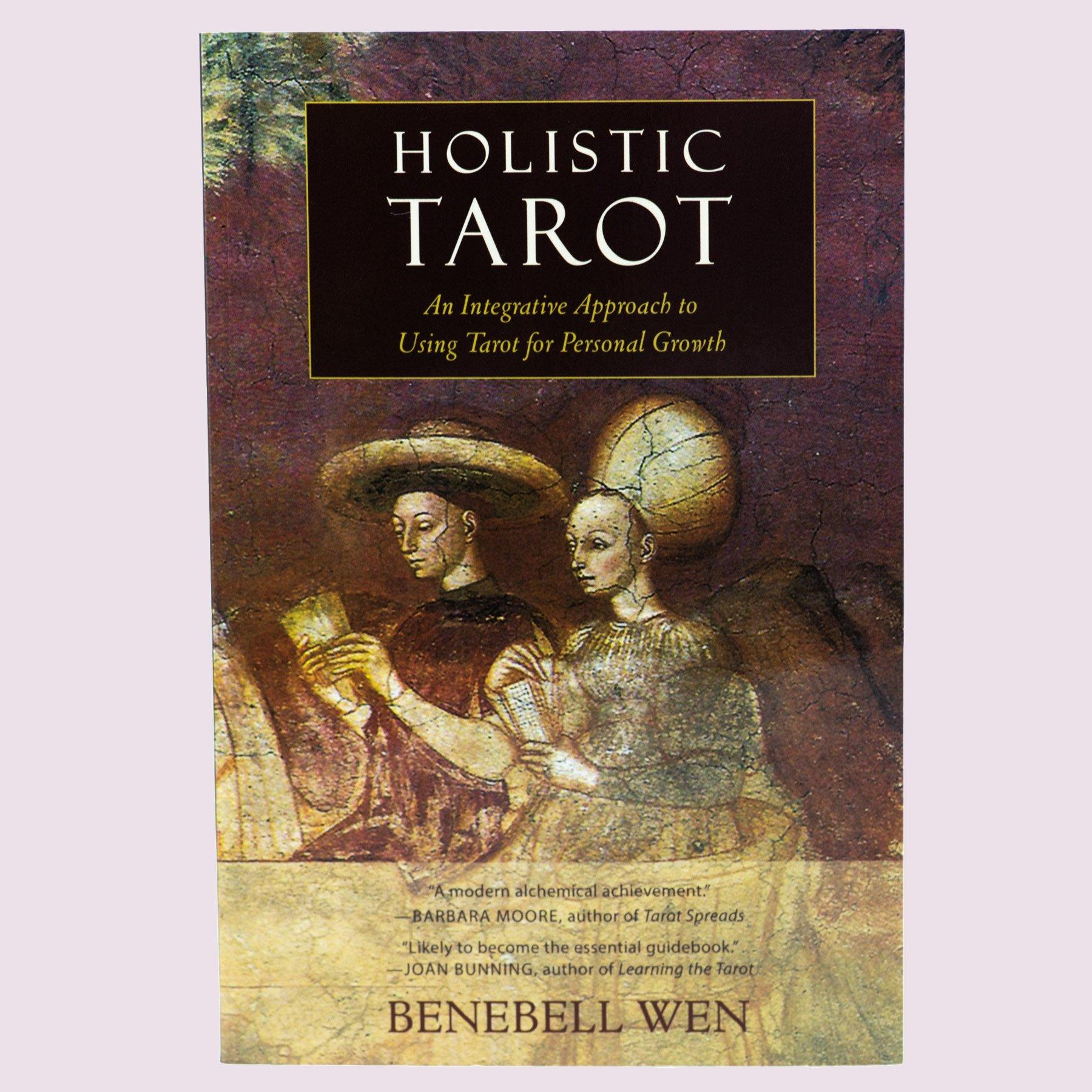Holistic Tarot: An Integrative Approach to Using Tarot for Personal Growth by Benebell Wen Book