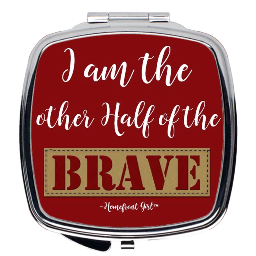"The Homefront Girl® Signature design ""I am the Other Half of the Brave™"" -Compact Mirror"