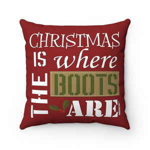 """Christmas is where the BOOTS are"" --Spun Polyester Square Pillow"
