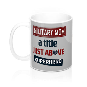 """Military Mom a title just above Superhero""-Mug 11oz - Homefront Girl"