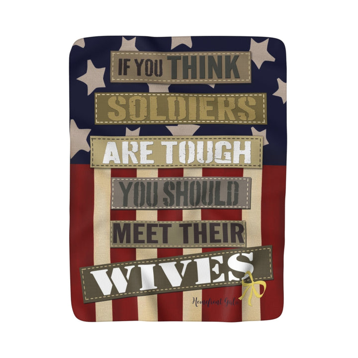 "Homefront Girl® ""If you think Soldiers are tough You should meet their wives""-Sherpa Fleece Blanket"
