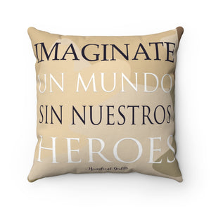 """Imaginate Un Mundo Sin Nuestros Heroes"" - Spun Polyester Square Pillow - Homefront Girl"
