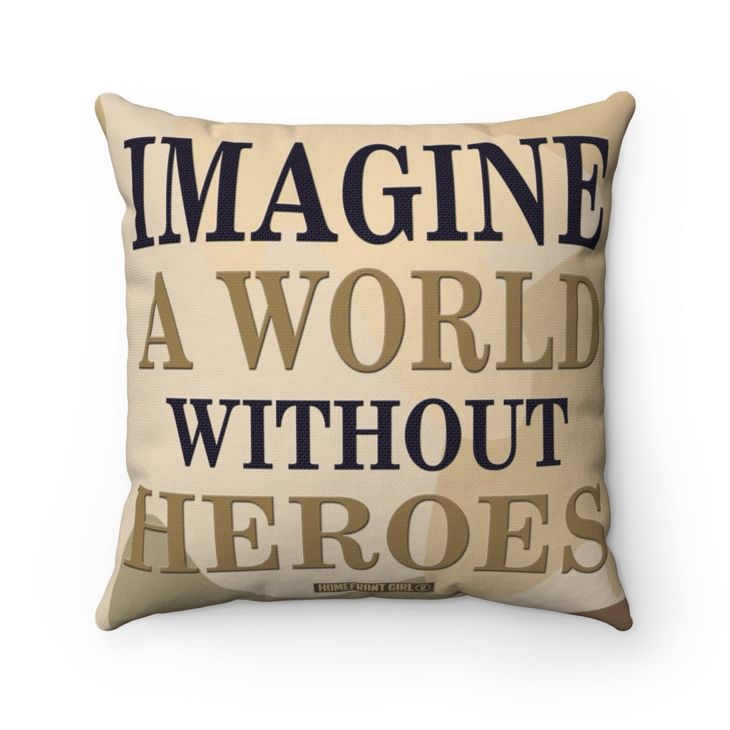 Military HOMEFRONT GIRL® IMAGINE A WORLD WITHOUT HEROES - Spun Polyester Square Pillow - [shop_home]