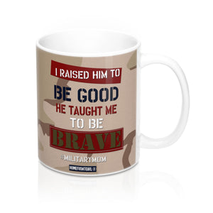 "Homefront Girl® ""I raised him to be good. He taught me to be BRAVE."" Mug 11oz"