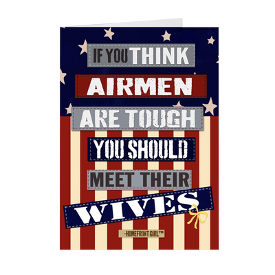 "The Homefront Girl® Card Collection "" If you think Airmen are tough meet their wives"""