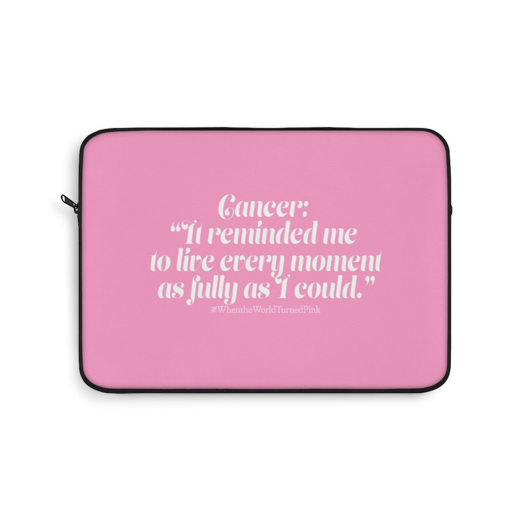 """Cancer: It reminded me to live every moment as fully as I could"" -  Laptop Sleeve - [shop_home]"