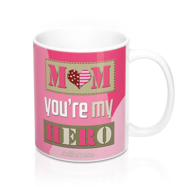 "Homefront Girl® ""Mom You're my Hero #MilitaryMOM""  - Mug 11oz"
