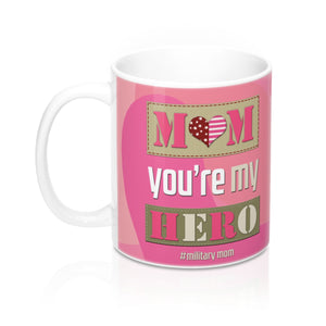 "Homefront Girl® ""Mom You're my Hero #MilitaryMOM""  - Mug 11oz - [shop_home]"
