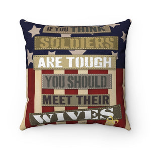 Military Wives -If You think Soldier's are tough you should meet their Wives- Spun Polyester Square Pillow