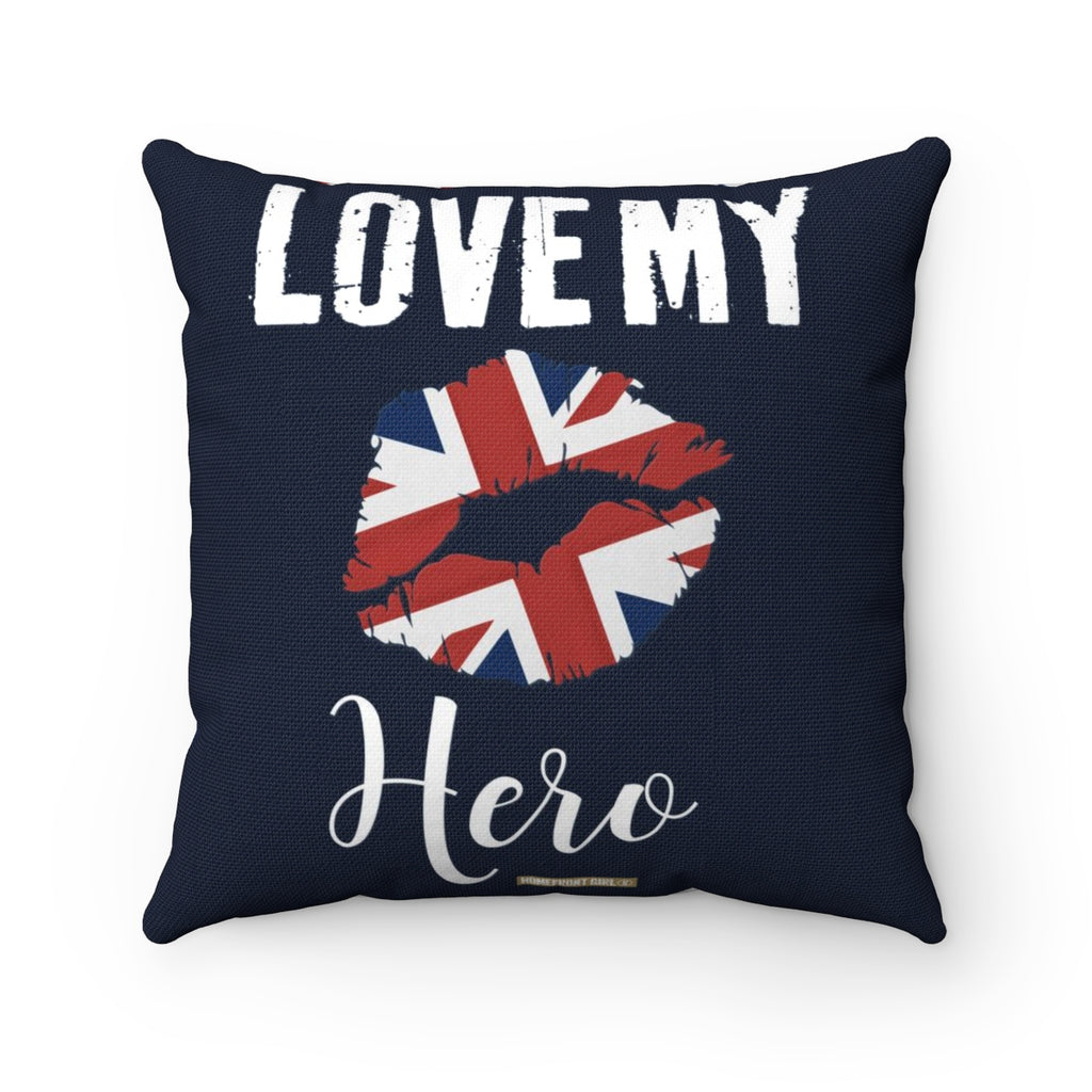 Proud British Military - LOVE MY HERO  - Spun Polyester Square Pillow - Homefront Girl
